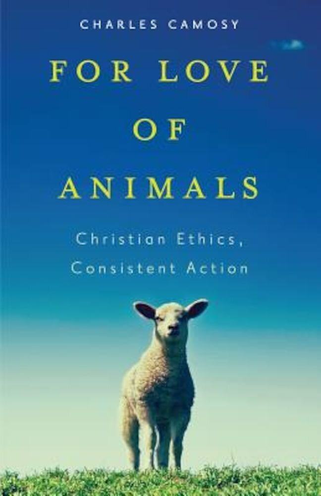 For Love of Animals: Christian Ethics, Consistent Action, Paperback