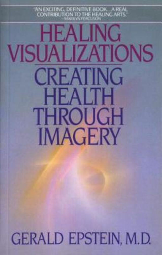 Healing Visualizations: Creating Health Through Imagery, Paperback