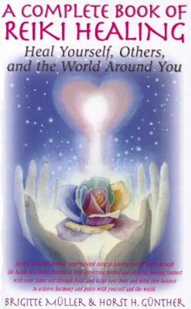 A Complete Book of Reiki Healing: Heal Yourself, Others, and the World Around You, Paperback