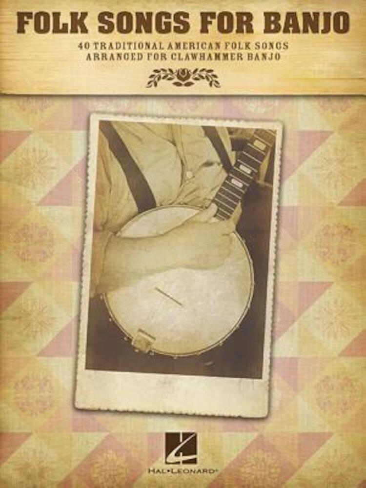 Folk Songs for Banjo: 40 Traditional American Folk Songs Arranged for Clawhammer Banjo, Paperback