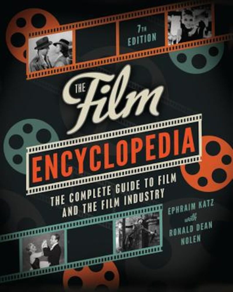 The Film Encyclopedia: The Complete Guide to Film and the Film Industry, Paperback