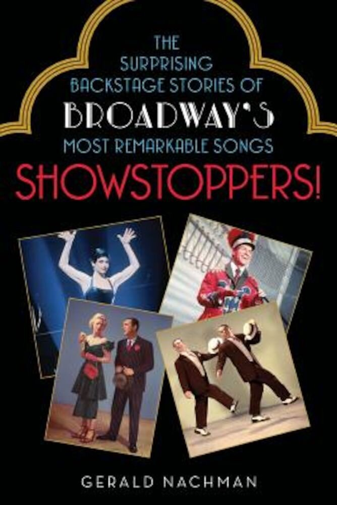 Showstoppers!: The Surprising Backstage Stories of Broadway's Most Remarkable Songs, Paperback