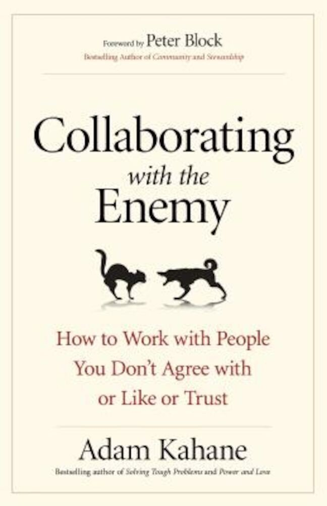 Collaborating with the Enemy: How to Work with People You Don't Agree with or Like or Trust, Paperback
