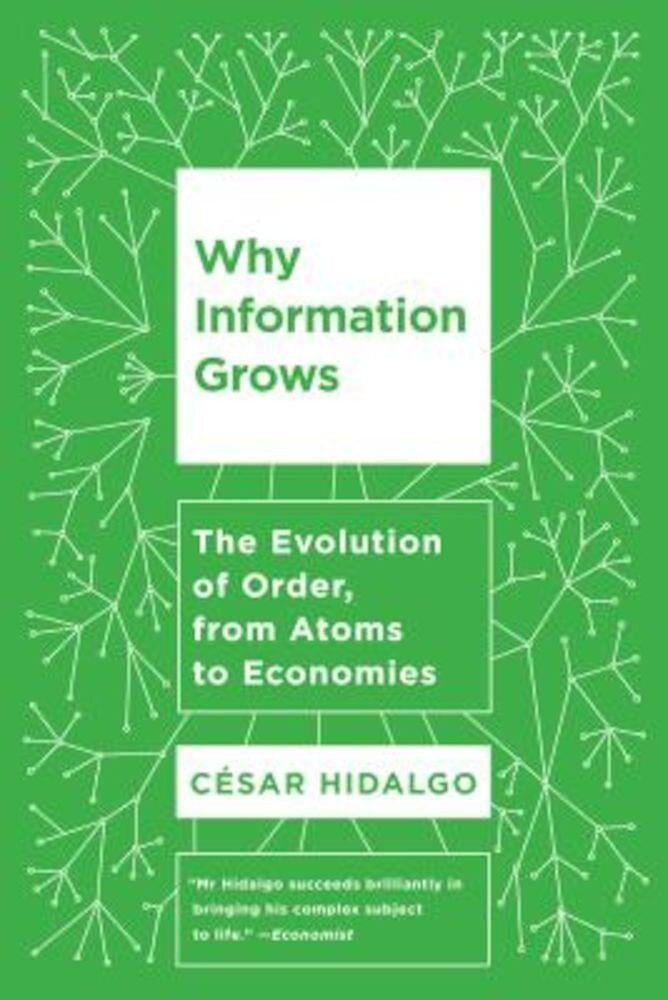 Why Information Grows: The Evolution of Order, from Atoms to Economies, Paperback