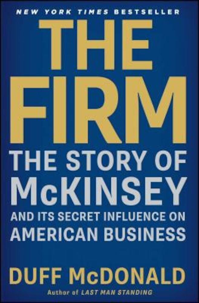 The Firm: The Story of McKinsey and Its Secret Influence on American Business, Paperback
