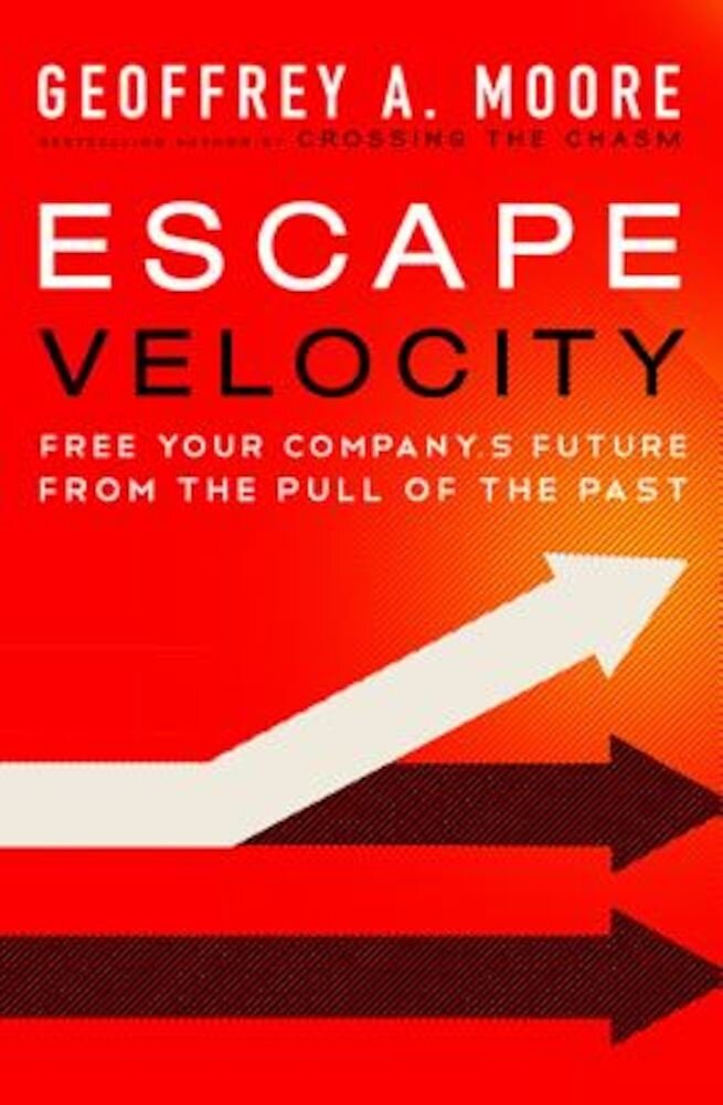 Escape Velocity: Free Your Company's Future from the Pull of the Past, Hardcover