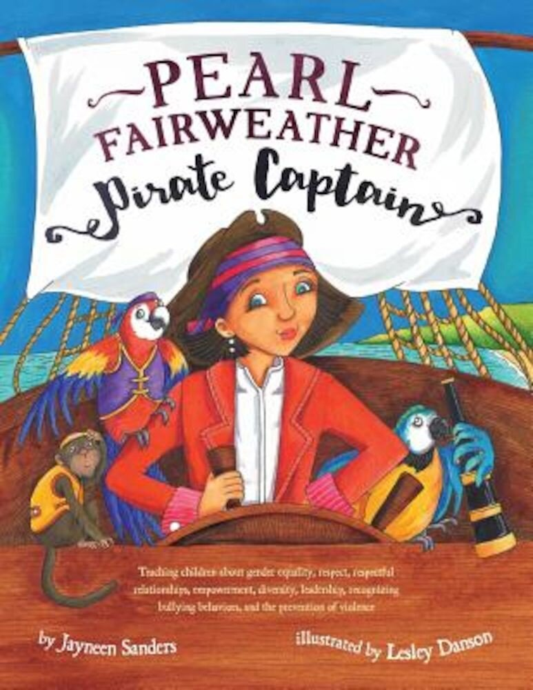 Pearl Fairweather Pirate Captain: Teaching Children Gender Equality, Respect, Empowerment, Diversity, Leadership, Recognising Bullying, Paperback