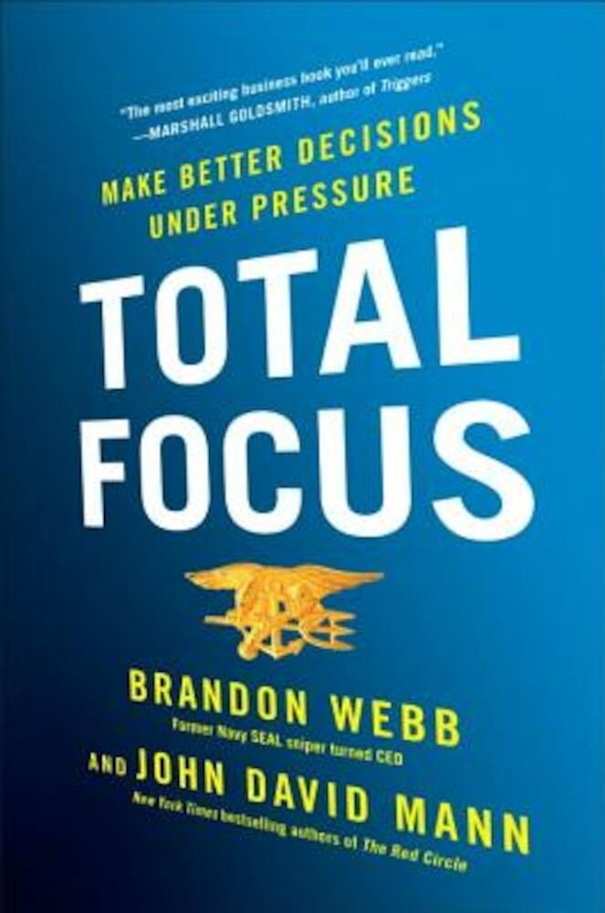 Total Focus: Make Better Decisions Under Pressure, Hardcover