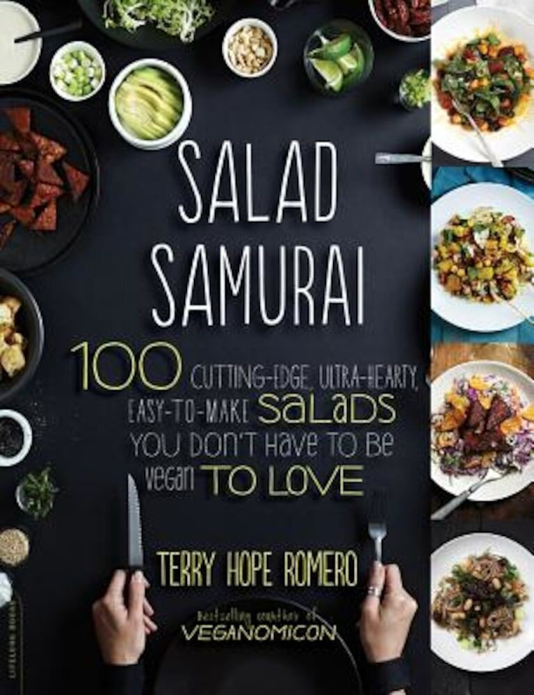 Salad Samurai: 100 Cutting-Edge, Ultra-Hearty, Easy-To-Make Salads You Don't Have to Be Vegan to Love, Paperback