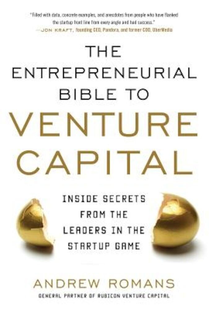 The Entrepreneurial Bible to Venture Capital: Inside Secrets from the Leaders in the Startup Game, Hardcover