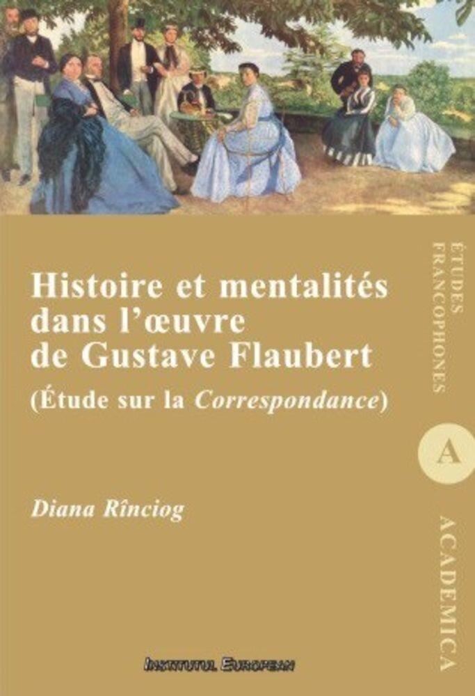Histoire et mentalites dans l'oeuvre de Gustave Flaubert (Etude sur la Correspondance)