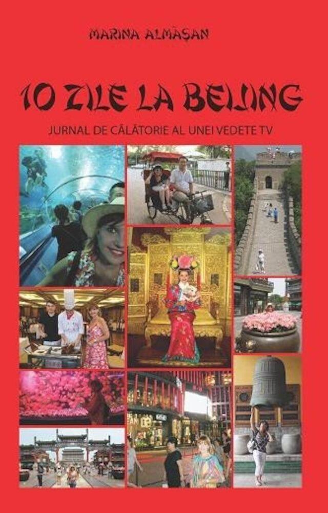 Coperta Carte 10 zile la beijing. Jurnal de calatorie al unei vedete tv