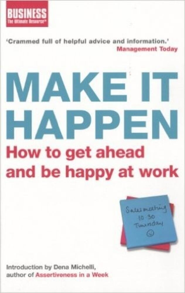 Make it Happen: How to Get Ahead and Be Happy at Work