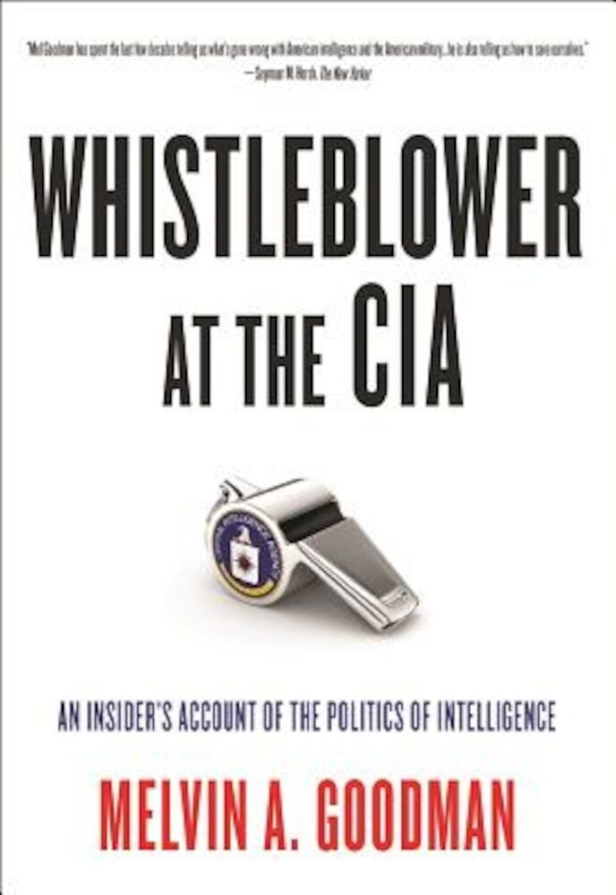 Whistleblower at the CIA: An Insider's Account of the Politics of Intelligence, Paperback