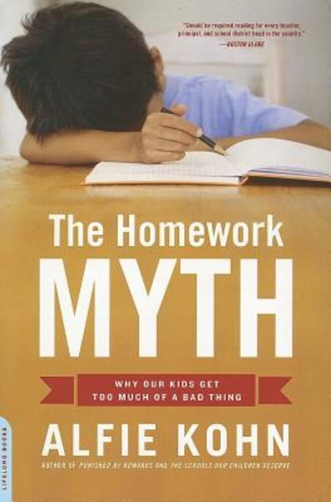 Homework Myth: Why Our Kids Get Too Much of a Bad Thing, Paperback