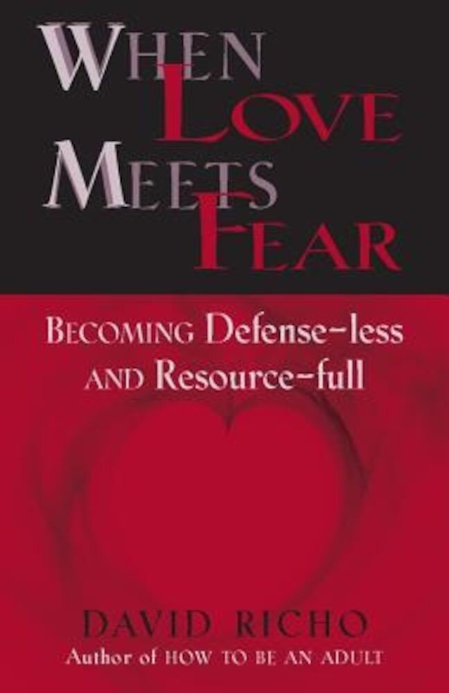 When Love Meets Fear: Becoming Defense-Less and Resource-Full, Paperback