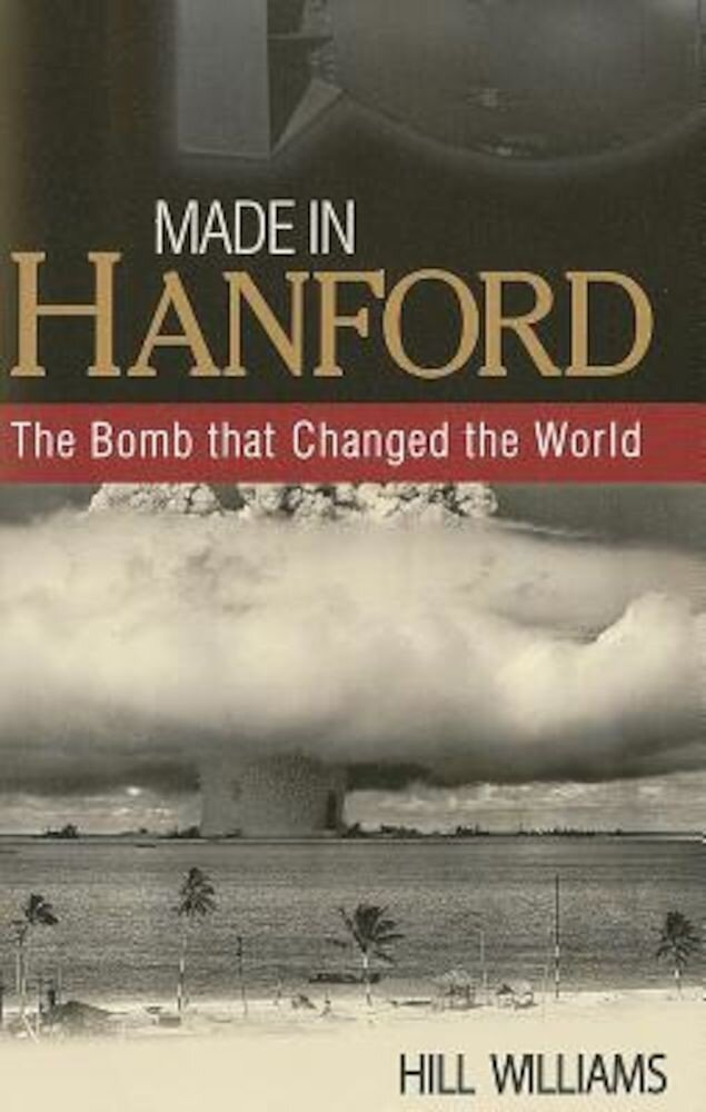 Made in Hanford: The Bomb That Changed the World, Paperback
