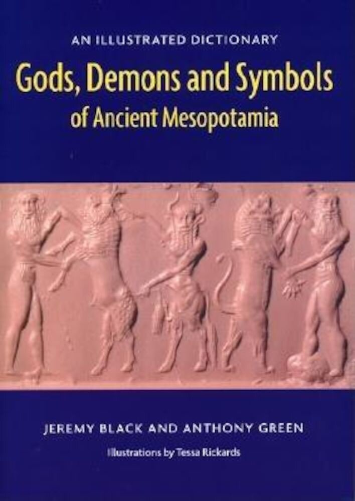 Gods, Demons and Symbols of Ancient Mesopotamia: An Illustrated Dictionary, Paperback