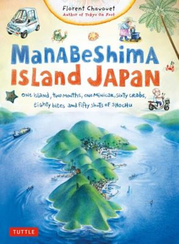 Manabeshima Island Japan: One Island, Two Months, One Minicar, Sixty Crabs, Eighty Bites and Fifty Shots of Shochu, Paperback