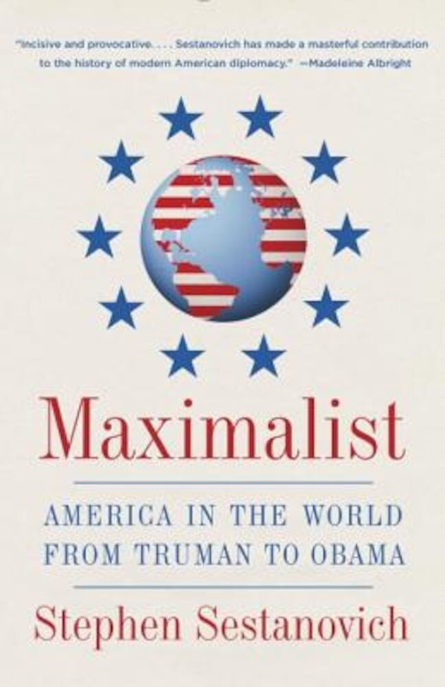 Maximalist: America in the World from Truman to Obama, Paperback