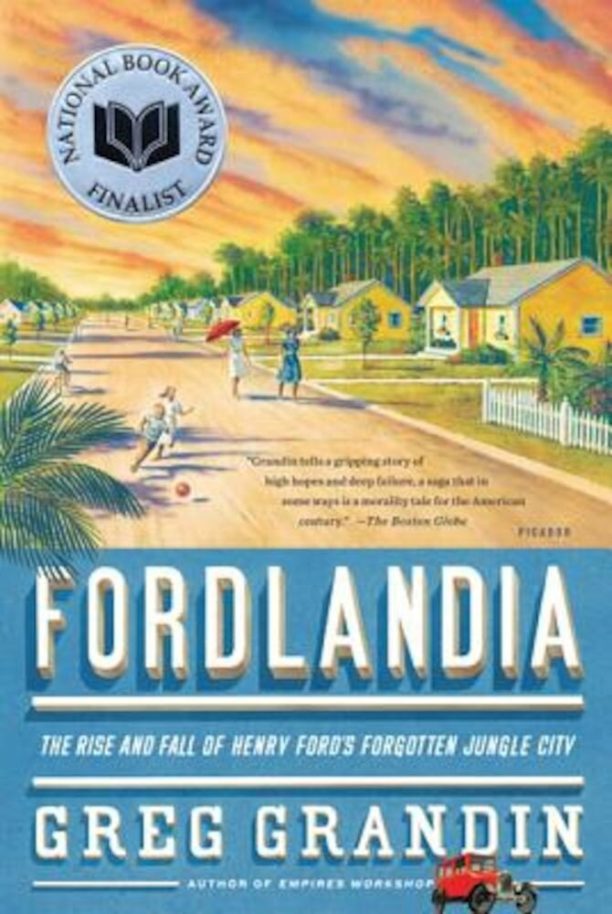 Fordlandia: The Rise and Fall of Henry Ford's Forgotten Jungle City, Paperback