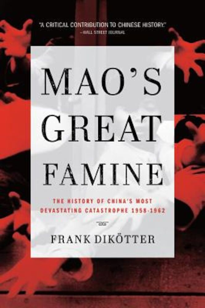 Mao's Great Famine: The History of China's Most Devastating Catastrophe, 1958-1962, Paperback
