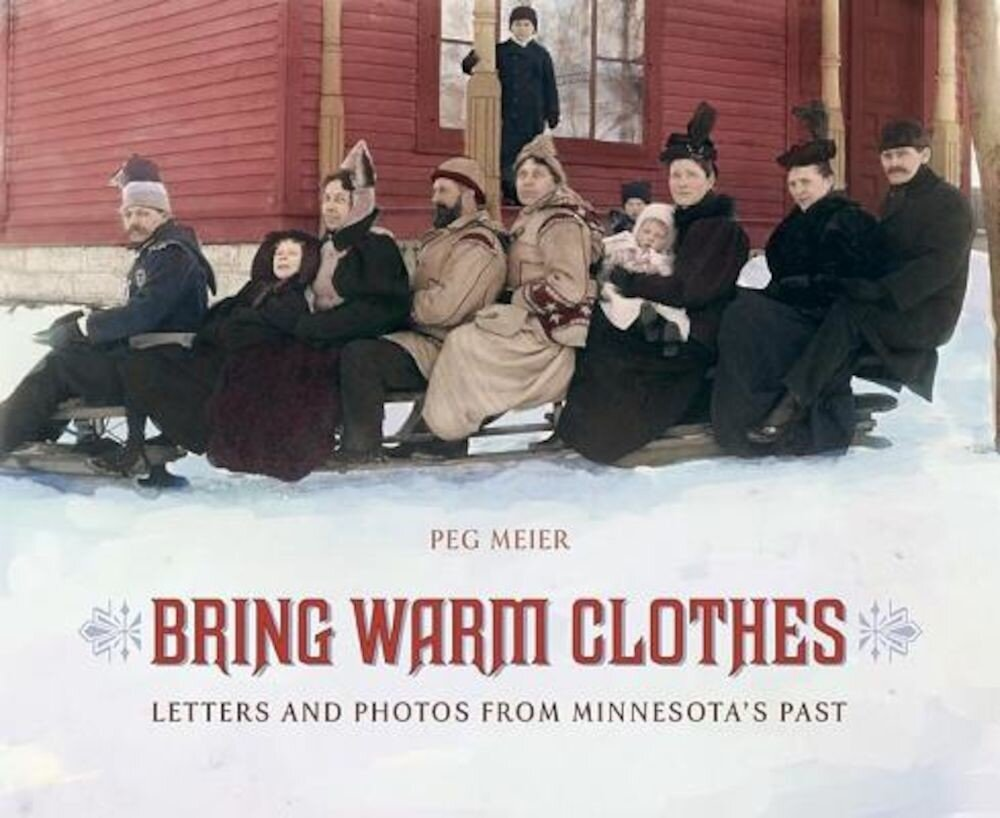 Bring Warm Clothes: Letters and Photos from Minnesota's Past, Paperback