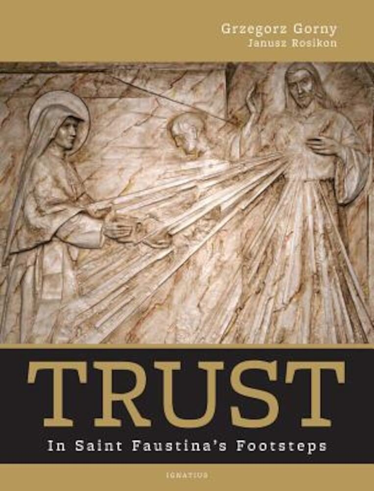 Trust: In Saint Faustina's Footsteps, Hardcover