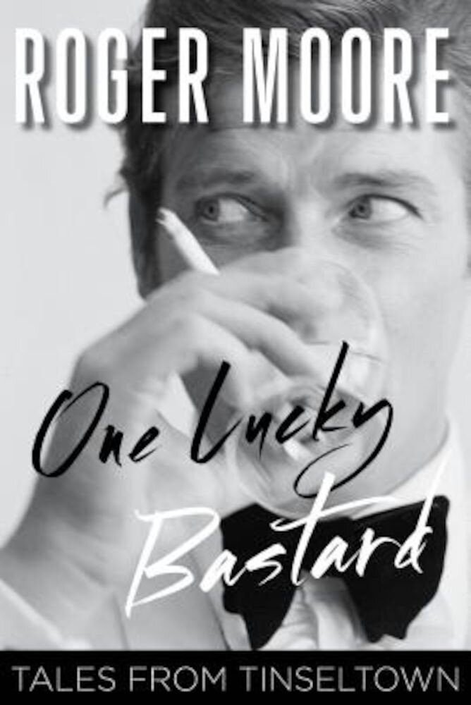 One Lucky Bastard: Tales from Tinseltown, Hardcover