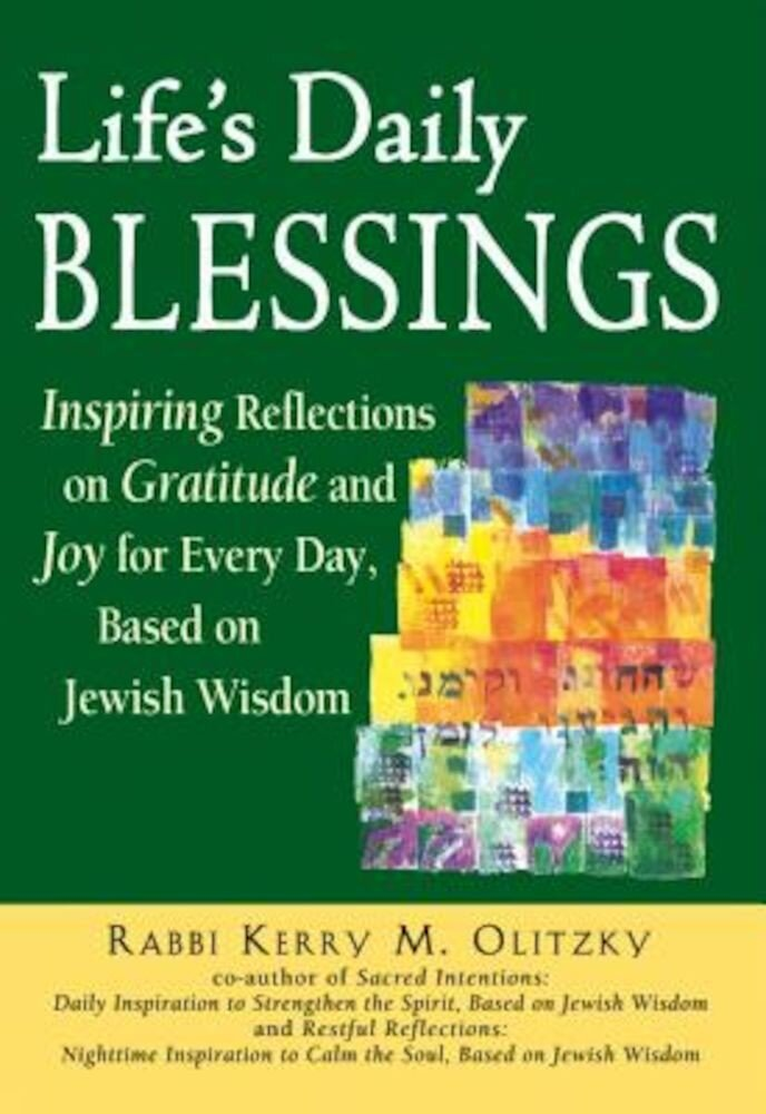 Life's Daily Blessings: Inspiring Reflections on Gratitude and Joy for Every Day, Based on Jewish Wisdom, Paperback