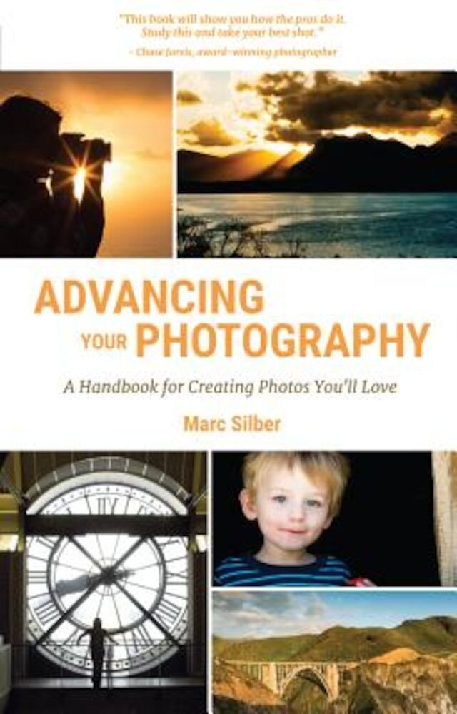 Advancing Your Photography: A Handbook for Creating Photos You'll Love, Paperback
