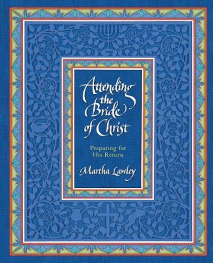 Attending the Bride of Christ: Preparing for His Return, Paperback