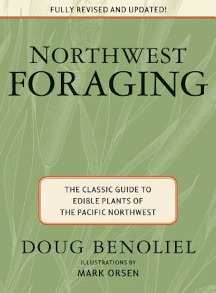 Northwest Foraging: The Classic Guide to Edible Plants of the Pacific Northwest, Paperback