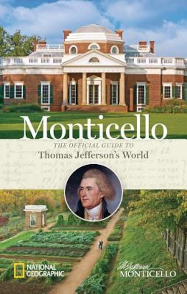 Monticello: The Official Guide to Thomas Jefferson's World, Hardcover