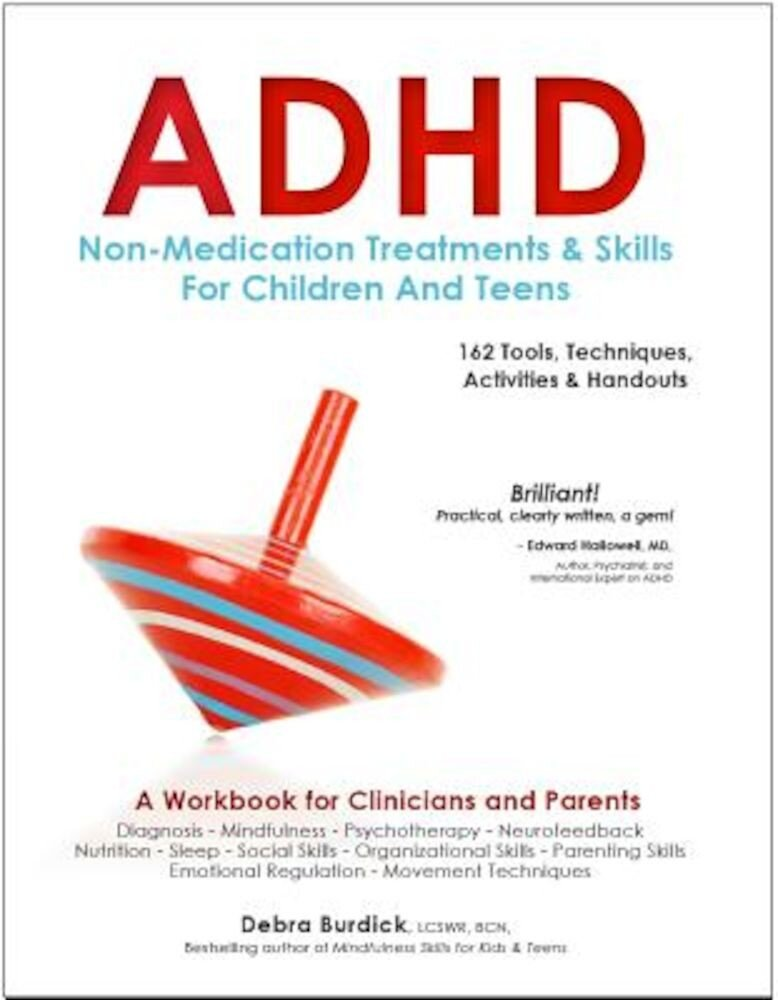 ADHD: Non-Medication Treatments and Skills for Children and Teens: A Workbook for Clinicians and Parents: 162 Tools, Techniques, Activities & Handouts, Paperback