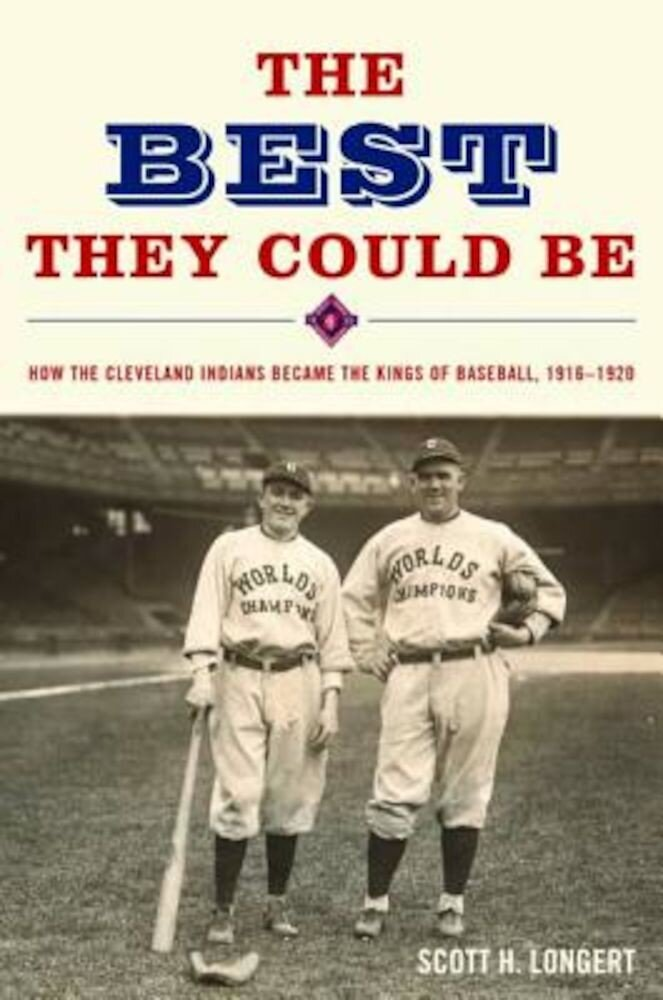 The Best They Could Be: How the Cleveland Indians Became the Kings of Baseball, 1916-1920, Hardcover