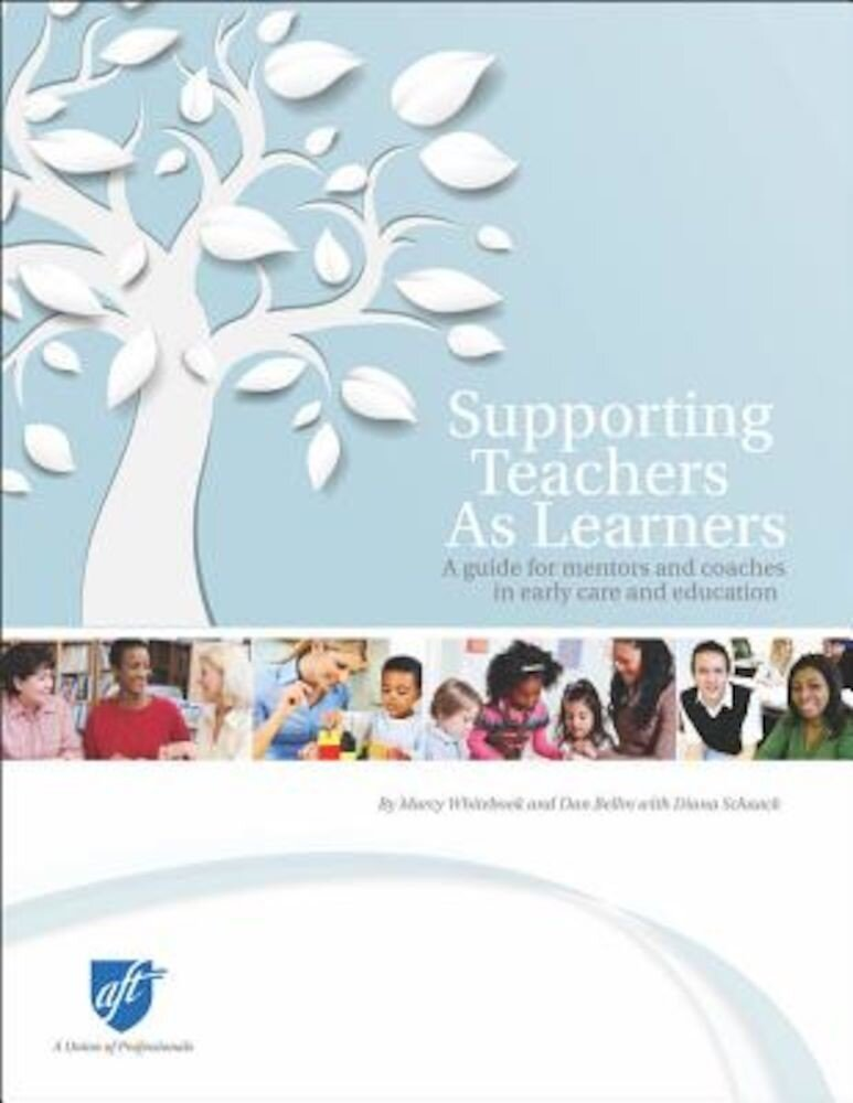 Supporting Teachers as Learners: A Guide for Mentors and Coaches in Early Care and Education, Paperback