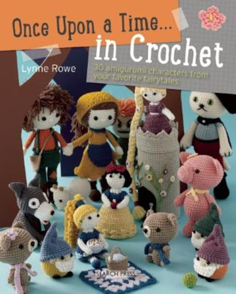 Once Upon a Time . . . in Crochet: 30 Amigurumi Characters from Your Favorite Fairytales, Paperback