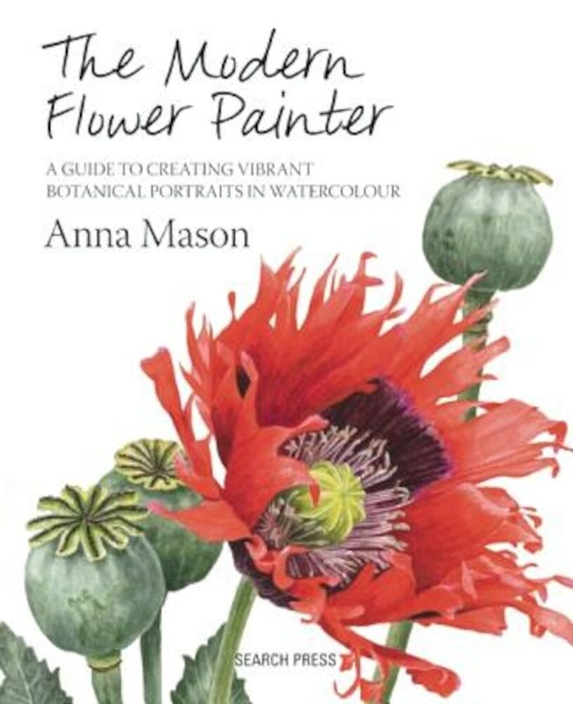 The Modern Flower Painter: Creating Vibrant Botanical Portraits in Watercolour, Hardcover