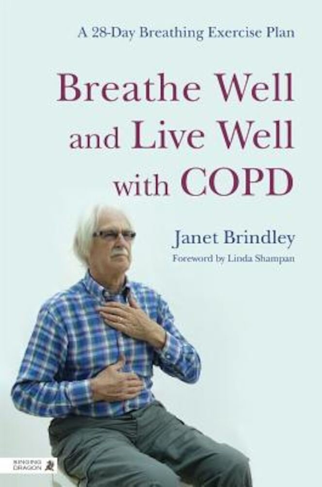 Breathe Well and Live Well with Copd: A 28-Day Breathing Exercise Plan, Paperback