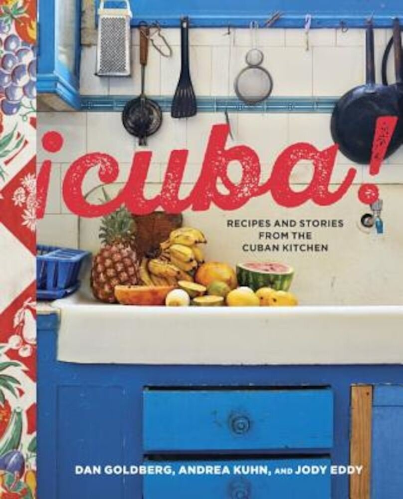 Cuba!: Recipes and Stories from the Cuban Kitchen, Hardcover