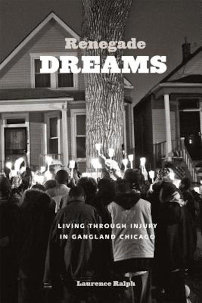 Renegade Dreams: Living Through Injury in Gangland Chicago, Paperback