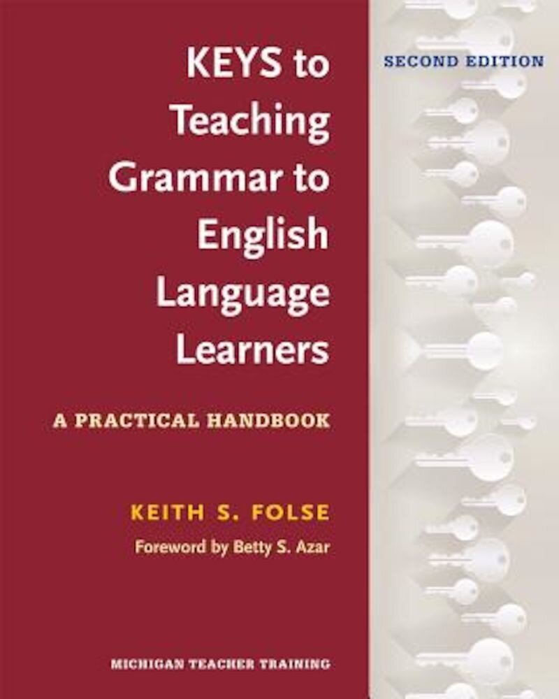 Keys to Teaching Grammar to English Language Learners, Second Ed.: A Practical Handbook, Paperback