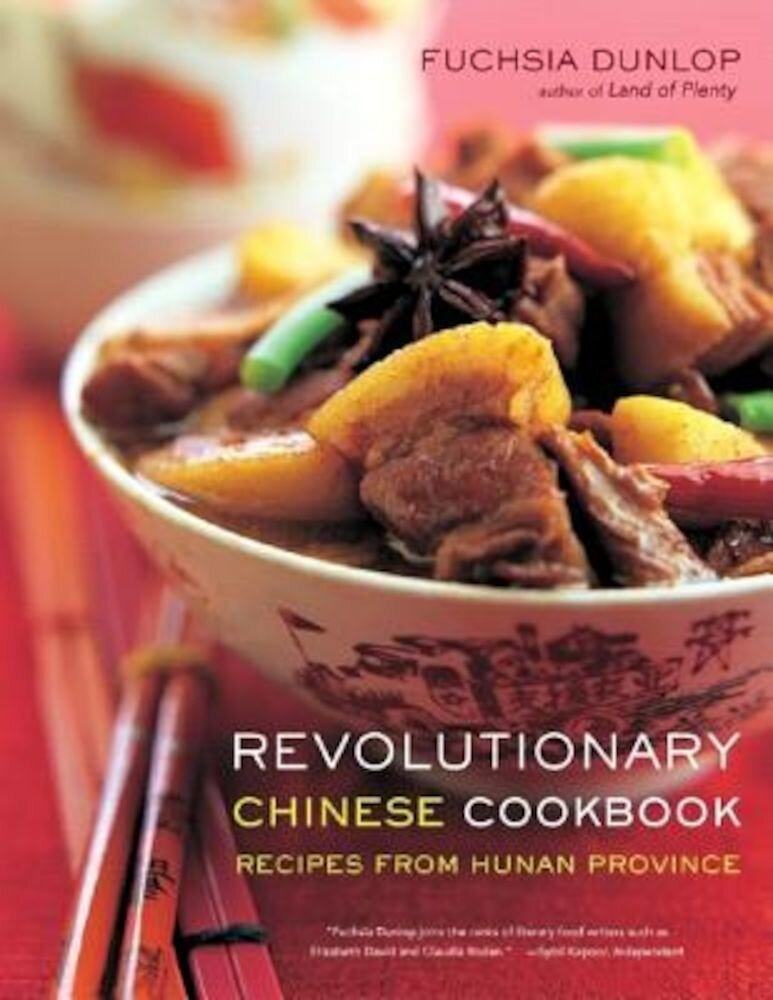 Revolutionary Chinese Cookbook: Recipes from Hunan Province, Hardcover