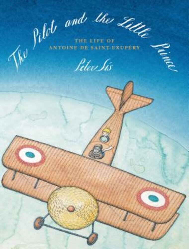 The Pilot and the Little Prince: The Life of Antoine de Saint-Exupery, Hardcover