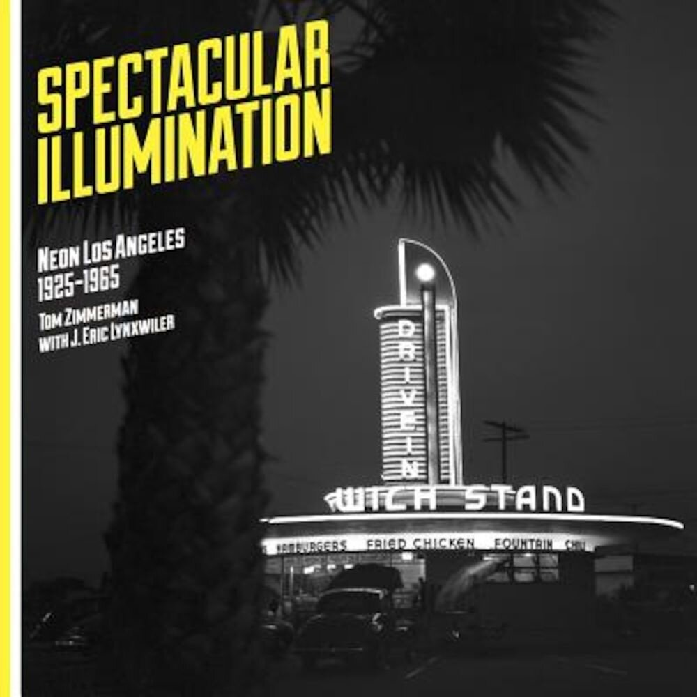 Spectacular Illumination: Neon Los Angeles, 1925-1965, Paperback