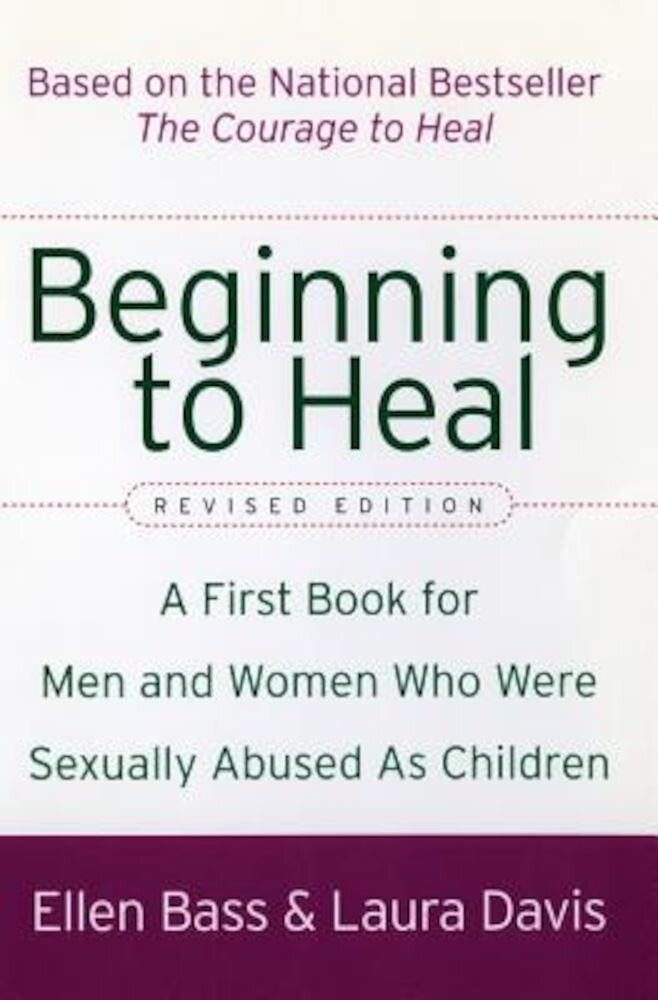 Beginning to Heal (Revised Edition): A First Book for Men and Women Who Were Sexually Abused as Children, Paperback