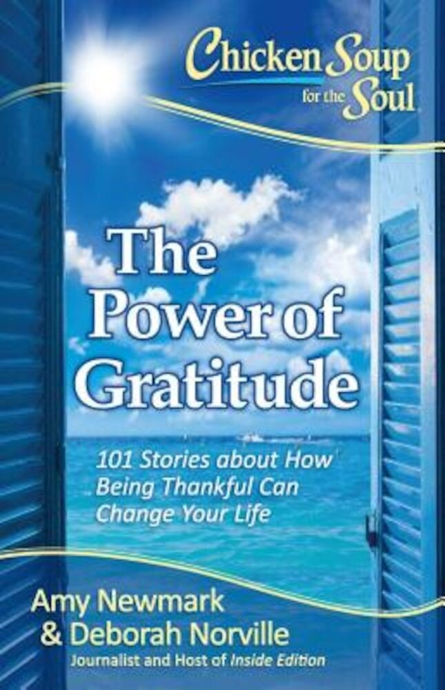 Chicken Soup for the Soul: The Power of Gratitude: 101 Stories about How Being Thankful Can Change Your Life, Paperback
