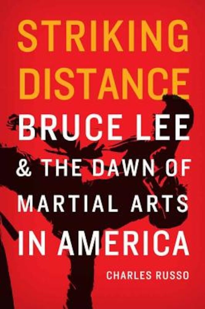 Striking Distance: Bruce Lee and the Dawn of Martial Arts in America, Hardcover