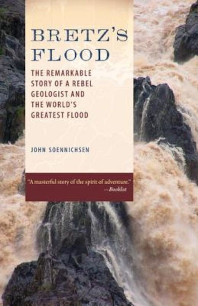 Bretz's Flood: The Remarkable Story of a Rebel Geologist and the World's Greatest Flood, Paperback